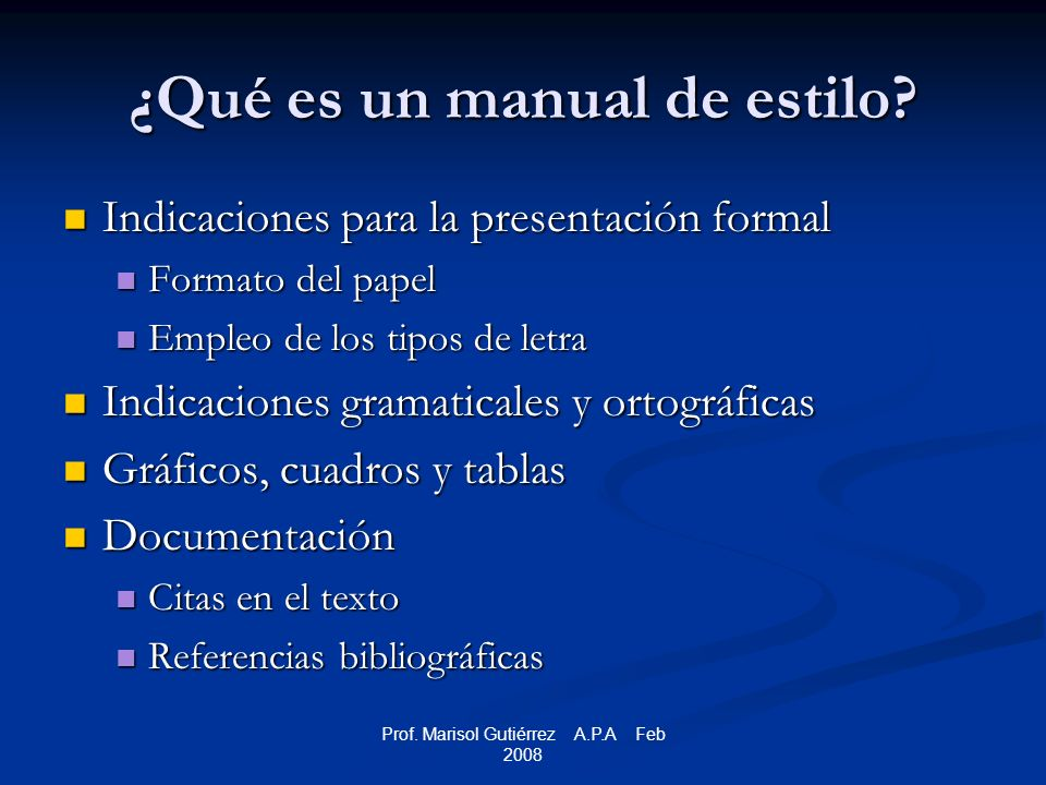 Prof. Marisol Gutiérrez A.P.A Feb 2008 ¿Qué es un manual de estilo.