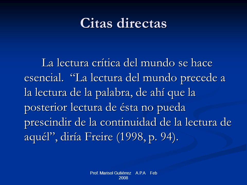 Prof. Marisol Gutiérrez A.P.A Feb 2008 La lectura crítica del mundo se hace esencial.