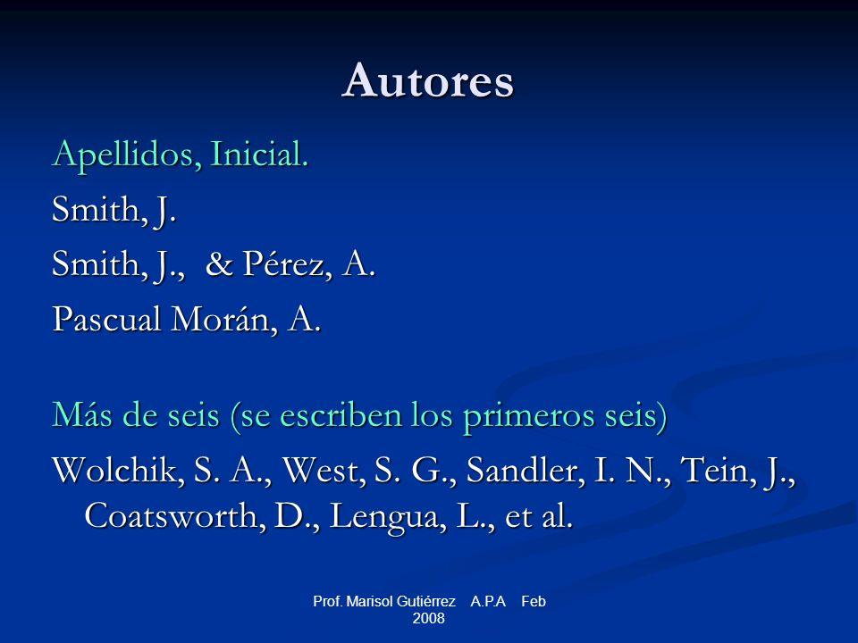 Prof. Marisol Gutiérrez A.P.A Feb 2008 Autores Apellidos, Inicial.