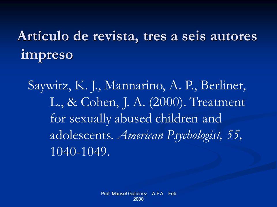 Prof. Marisol Gutiérrez A.P.A Feb 2008 Artículo de revista, tres a seis autores impreso Saywitz, K.