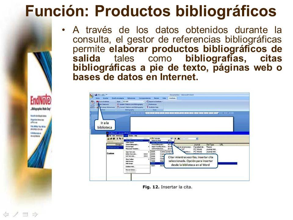 Función: Productos bibliográficos A través de los datos obtenidos durante la consulta, el gestor de referencias bibliográficas permite elaborar produc