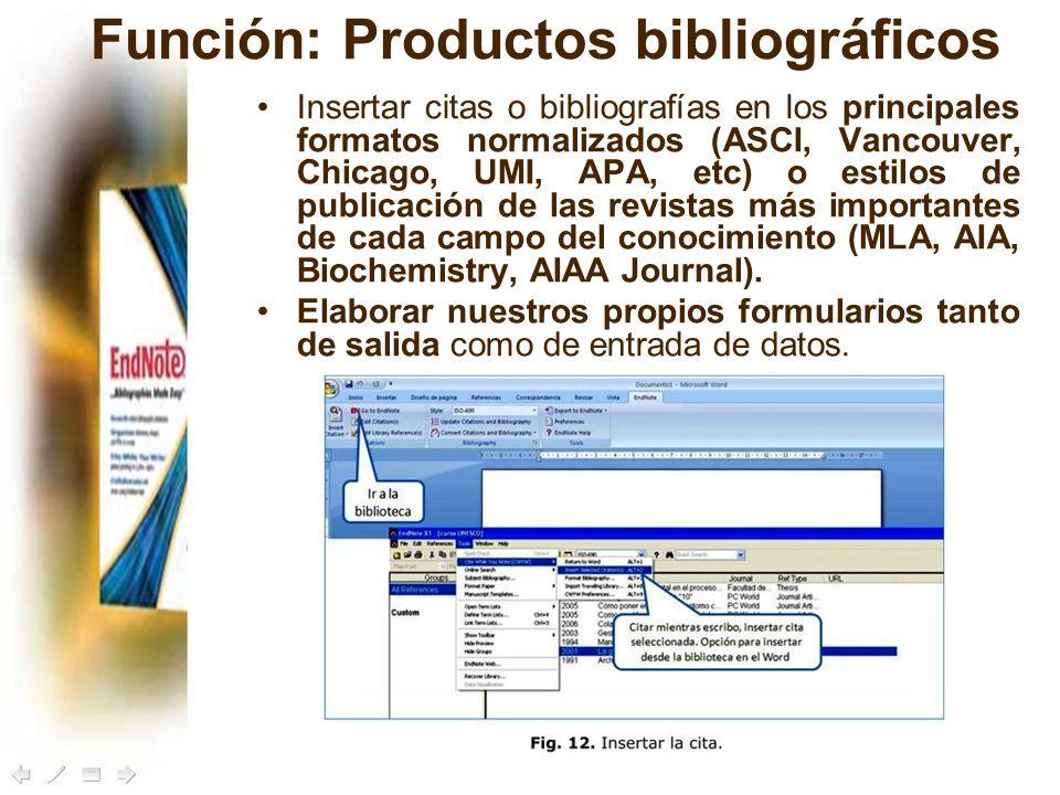 Función: Productos bibliográficos Insertar citas o bibliografías en los principales formatos normalizados (ASCI, Vancouver, Chicago, UMI, APA, etc) o