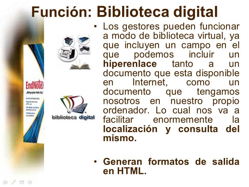 Función: Biblioteca digital Los gestores pueden funcionar a modo de biblioteca virtual, ya que incluyen un campo en el que podemos incluir un hiperenl