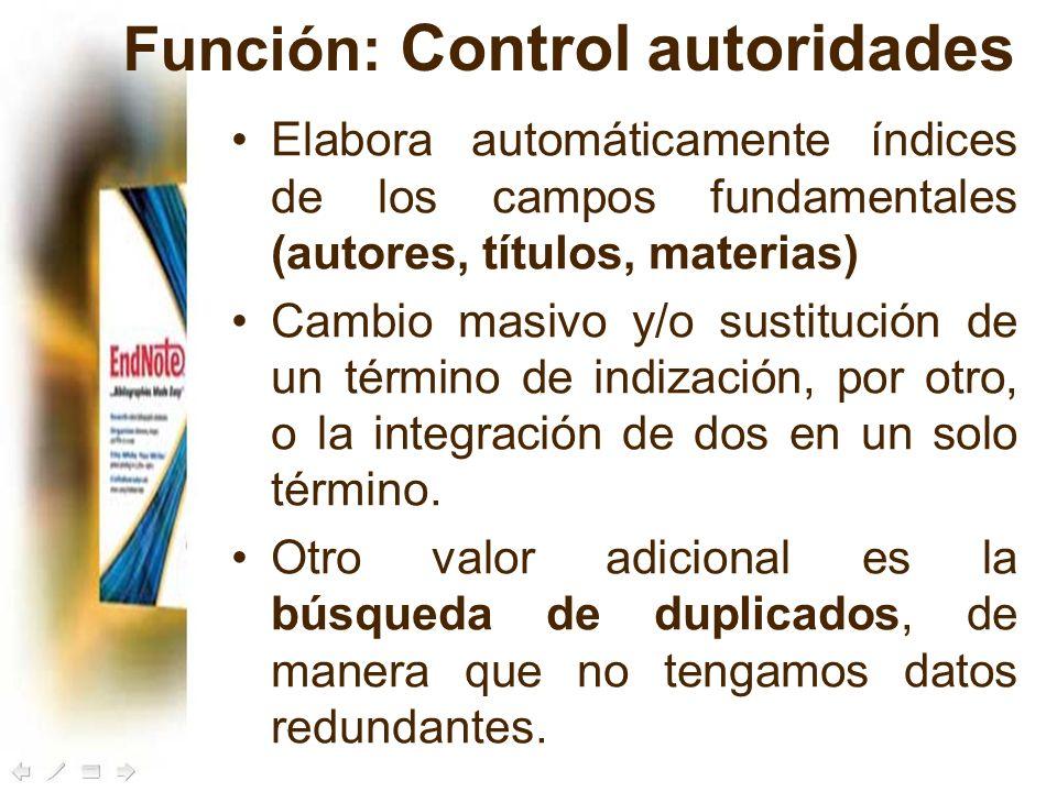 Función: Control autoridades Elabora automáticamente índices de los campos fundamentales (autores, títulos, materias) Cambio masivo y/o sustitución de