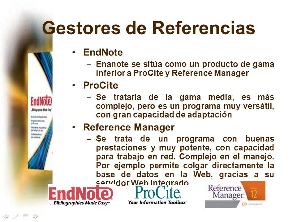 Gestores de Referencias EndNote –Enanote se sitúa como un producto de gama inferior a ProCite y Reference Manager ProCite –Se trataría de la gama medi