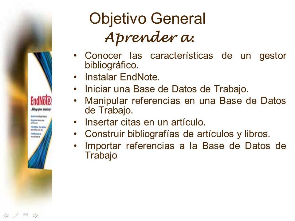 Conocer las características de un gestor bibliográfico. Instalar EndNote. Iniciar una Base de Datos de Trabajo. Manipular referencias en una Base de D