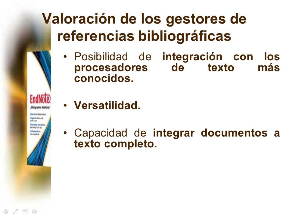 Valoración de los gestores de referencias bibliográficas Posibilidad de integración con los procesadores de texto más conocidos. Versatilidad. Capacid