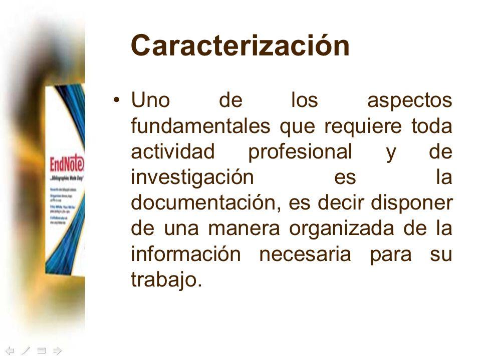 Caracterización Uno de los aspectos fundamentales que requiere toda actividad profesional y de investigación es la documentación, es decir disponer de