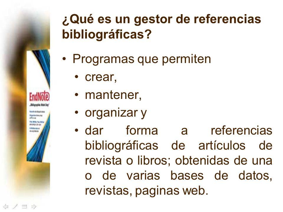 ¿Qué es un gestor de referencias bibliográficas? Programas que permiten crear, mantener, organizar y dar forma a referencias bibliográficas de artícul