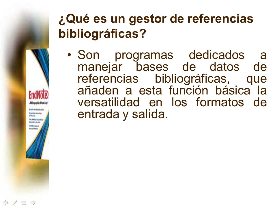 ¿Qué es un gestor de referencias bibliográficas? Son programas dedicados a manejar bases de datos de referencias bibliográficas, que añaden a esta fun