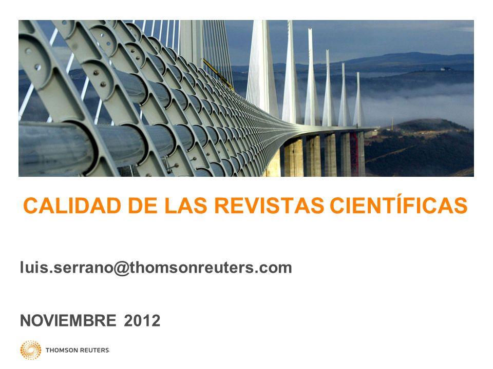 CALIDAD DE LAS REVISTAS CIENTÍFICAS luis.serrano@thomsonreuters.com NOVIEMBRE 2012