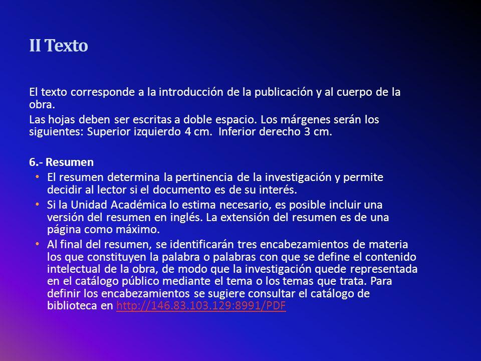 II Texto 7.- Introducción La introducción es la presentación clara, breve y precisa del contenido de la tesis, no debe incluir resultados ni conclusiones.