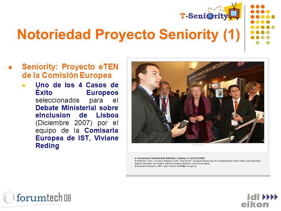 Notoriedad Proyecto Seniority (1) Seniority: Proyecto eTEN de la Comisión Europea Uno de los 4 Casos de Éxito Europeos seleccionados para el Debate Mi