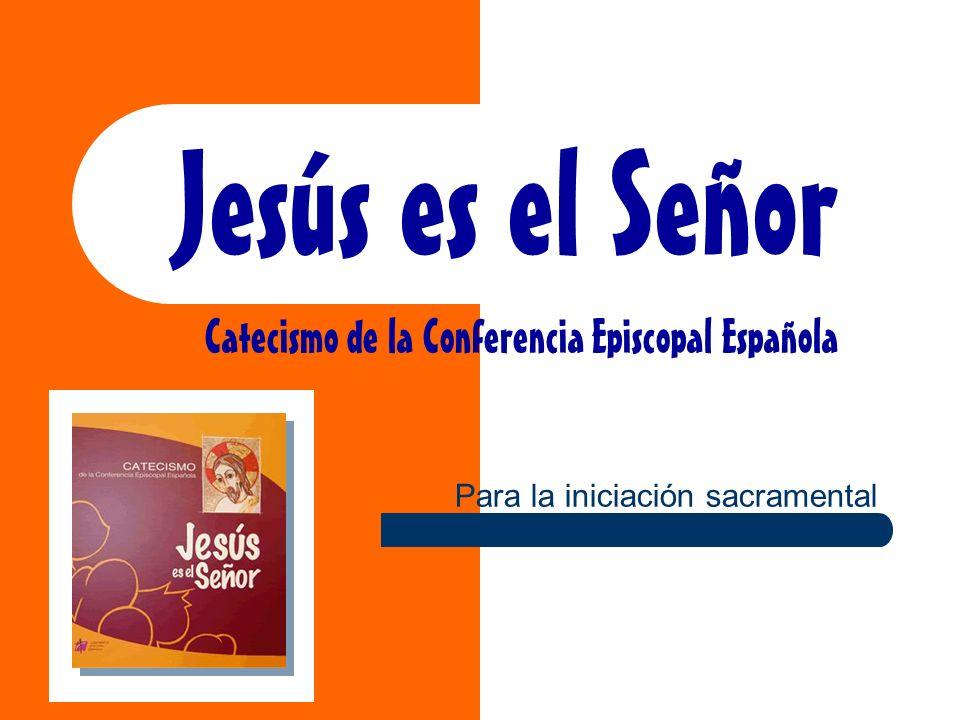 Jesús es el Señor Catecismo de la Conferencia Episcopal Española Para la iniciación sacramental