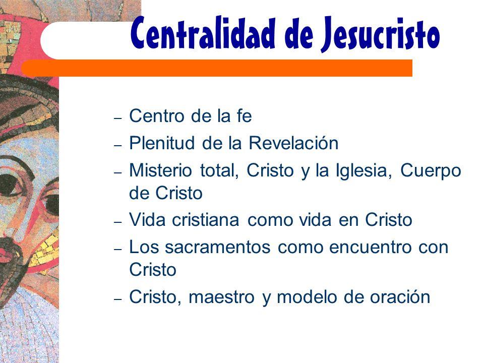Centralidad de Jesucristo – Centro de la fe – Plenitud de la Revelación – Misterio total, Cristo y la Iglesia, Cuerpo de Cristo – Vida cristiana como