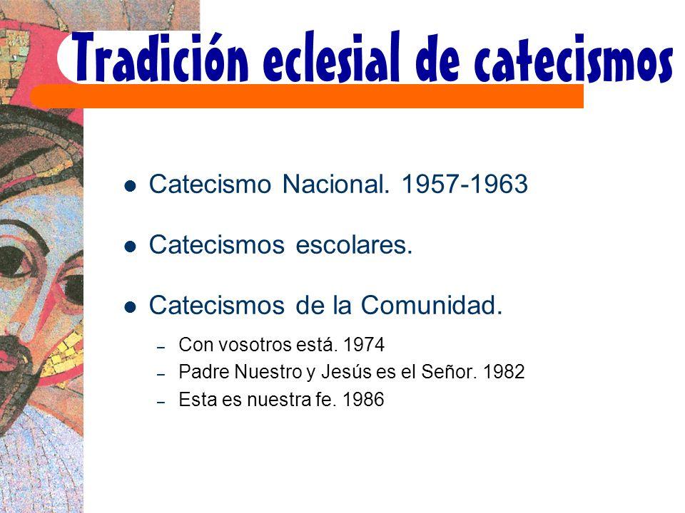 Tradición eclesial de catecismos Catecismo Nacional. 1957-1963 Catecismos escolares. Catecismos de la Comunidad. – Con vosotros está. 1974 – Padre Nue