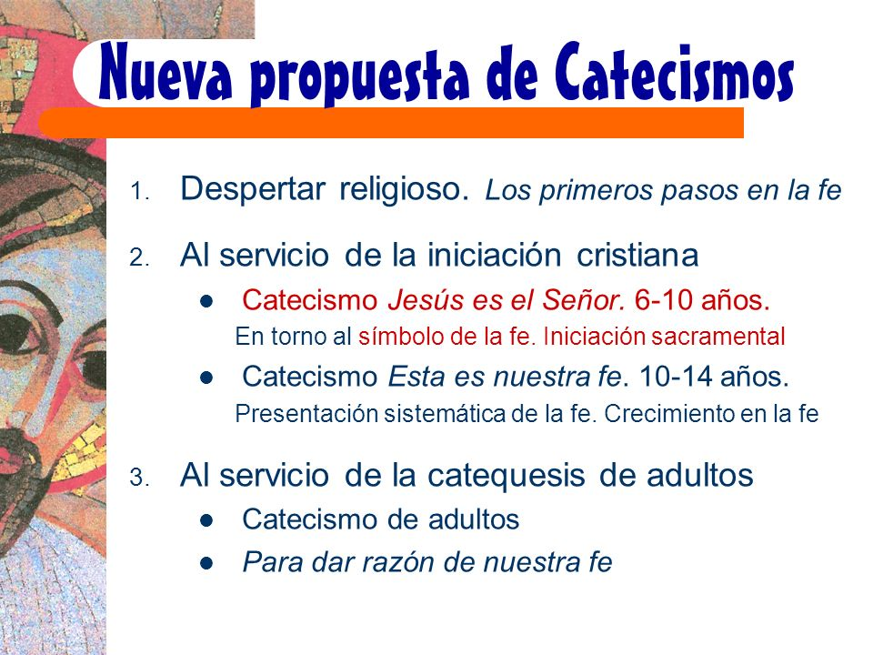 Nueva propuesta de Catecismos 1. Despertar religioso. Los primeros pasos en la fe 2. Al servicio de la iniciación cristiana Catecismo Jesús es el Seño