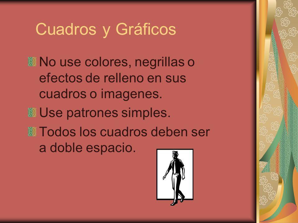 Cuadros y Gráficos No use colores, negrillas o efectos de relleno en sus cuadros o imagenes. Use patrones simples. Todos los cuadros deben ser a doble
