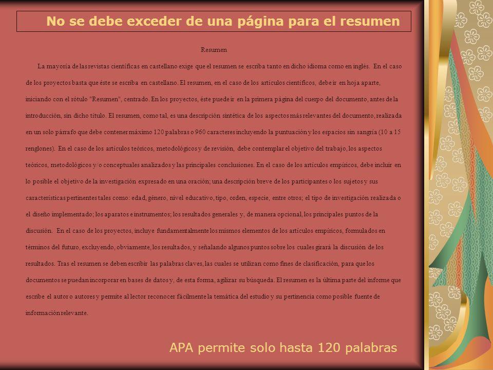 No se debe exceder de una página para el resumen APA permite solo hasta 120 palabras Resumen La mayoría de las revistas científicas en castellano exig