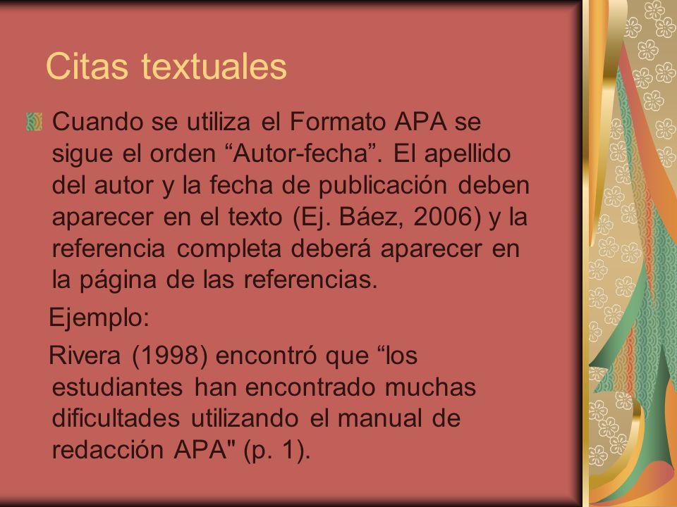 Citas textuales Cuando se utiliza el Formato APA se sigue el orden Autor-fecha. El apellido del autor y la fecha de publicación deben aparecer en el t