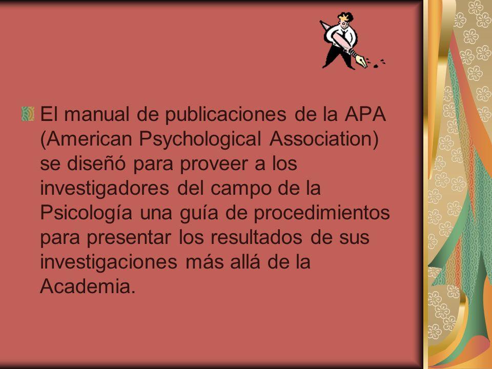 El manual de publicaciones de la APA (American Psychological Association) se diseñó para proveer a los investigadores del campo de la Psicología una g