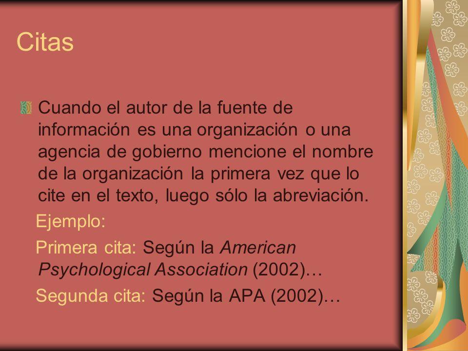 Citas Cuando el autor de la fuente de información es una organización o una agencia de gobierno mencione el nombre de la organización la primera vez q