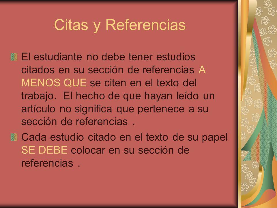 Citas y Referencias El estudiante no debe tener estudios citados en su sección de referencias A MENOS QUE se citen en el texto del trabajo. El hecho d
