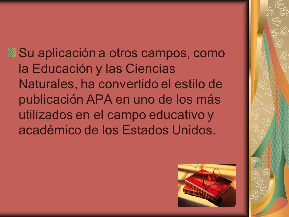 Su aplicación a otros campos, como la Educación y las Ciencias Naturales, ha convertido el estilo de publicación APA en uno de los más utilizados en e