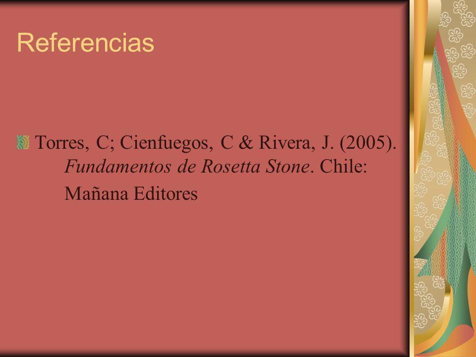 Referencias Torres, C; Cienfuegos, C & Rivera, J. (2005). Fundamentos de Rosetta Stone. Chile: Mañana Editores