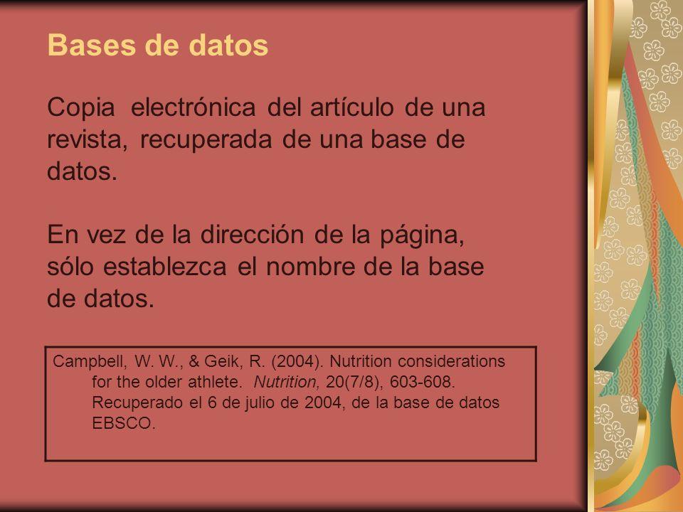 Bases de datos Copia electrónica del artículo de una revista, recuperada de una base de datos. En vez de la dirección de la página, sólo establezca el