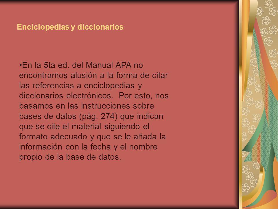 Enciclopedias y diccionarios En la 5ta ed. del Manual APA no encontramos alusión a la forma de citar las referencias a enciclopedias y diccionarios el