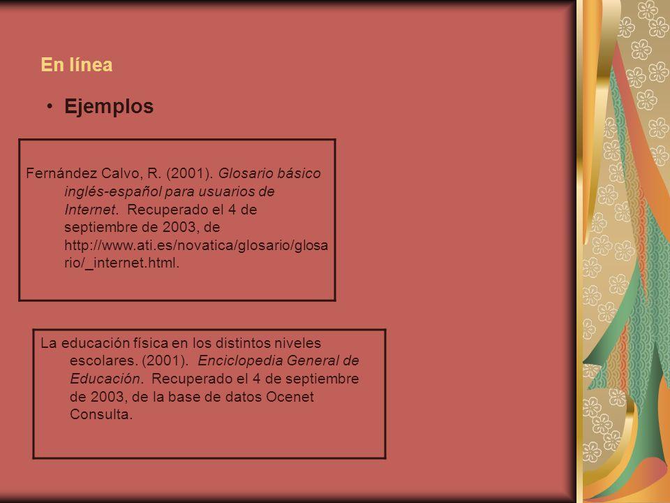 En línea Fernández Calvo, R. (2001). Glosario básico inglés-español para usuarios de Internet. Recuperado el 4 de septiembre de 2003, de http://www.at