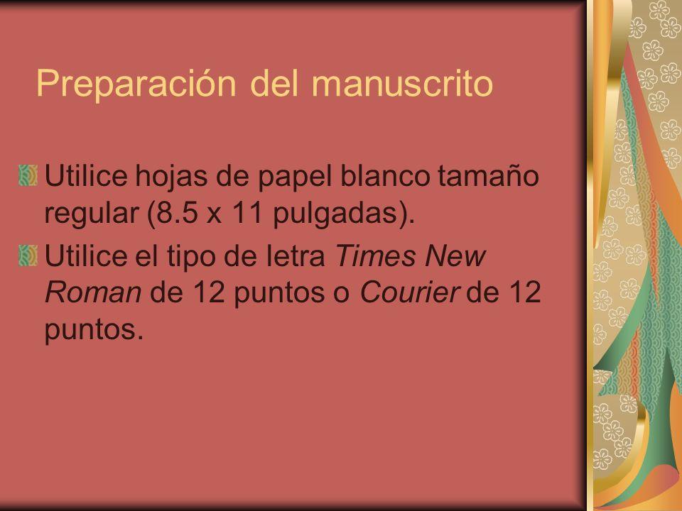 Preparación del manuscrito Utilice hojas de papel blanco tamaño regular (8.5 x 11 pulgadas). Utilice el tipo de letra Times New Roman de 12 puntos o C