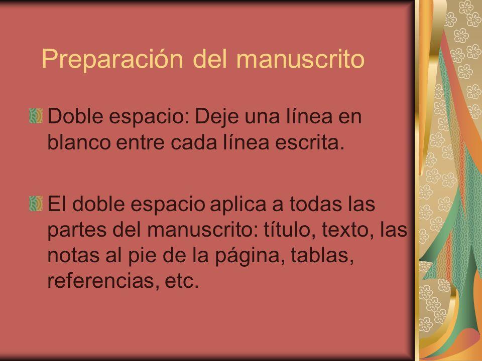 Preparación del manuscrito Doble espacio: Deje una línea en blanco entre cada línea escrita. El doble espacio aplica a todas las partes del manuscrito