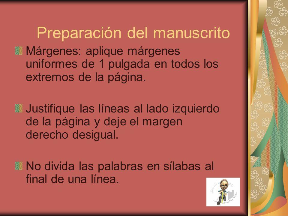 Preparación del manuscrito Márgenes: aplique márgenes uniformes de 1 pulgada en todos los extremos de la página. Justifique las líneas al lado izquier