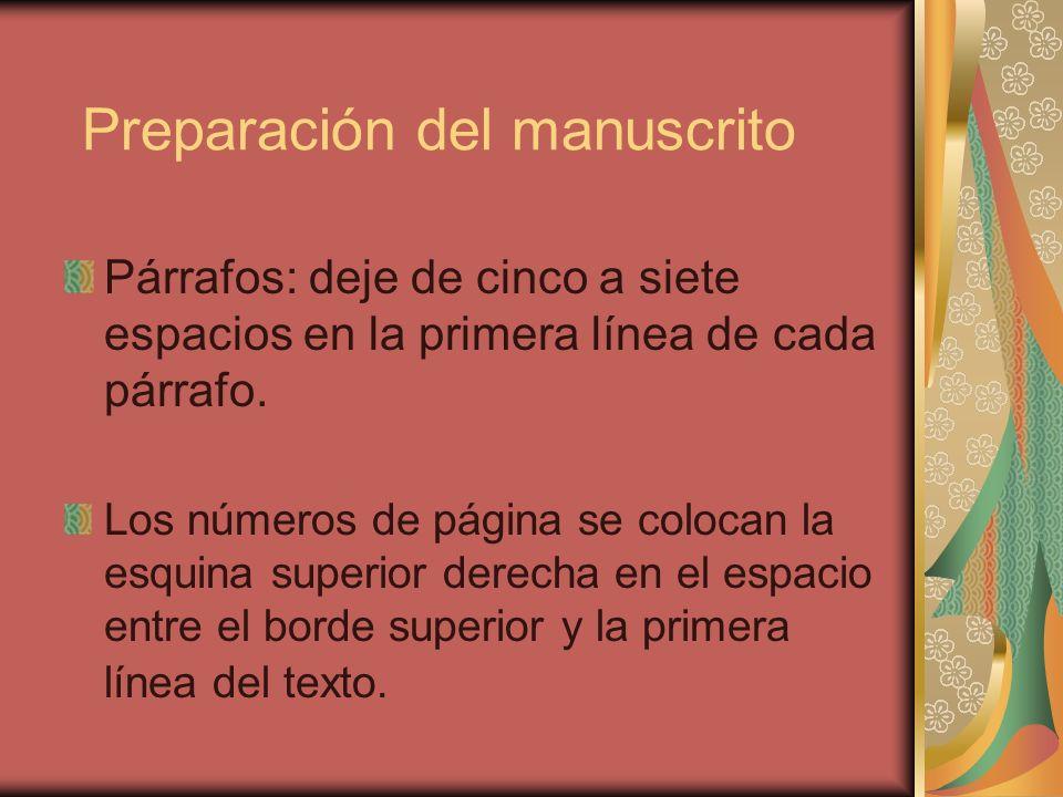 Preparación del manuscrito Párrafos: deje de cinco a siete espacios en la primera línea de cada párrafo. Los números de página se colocan la esquina s