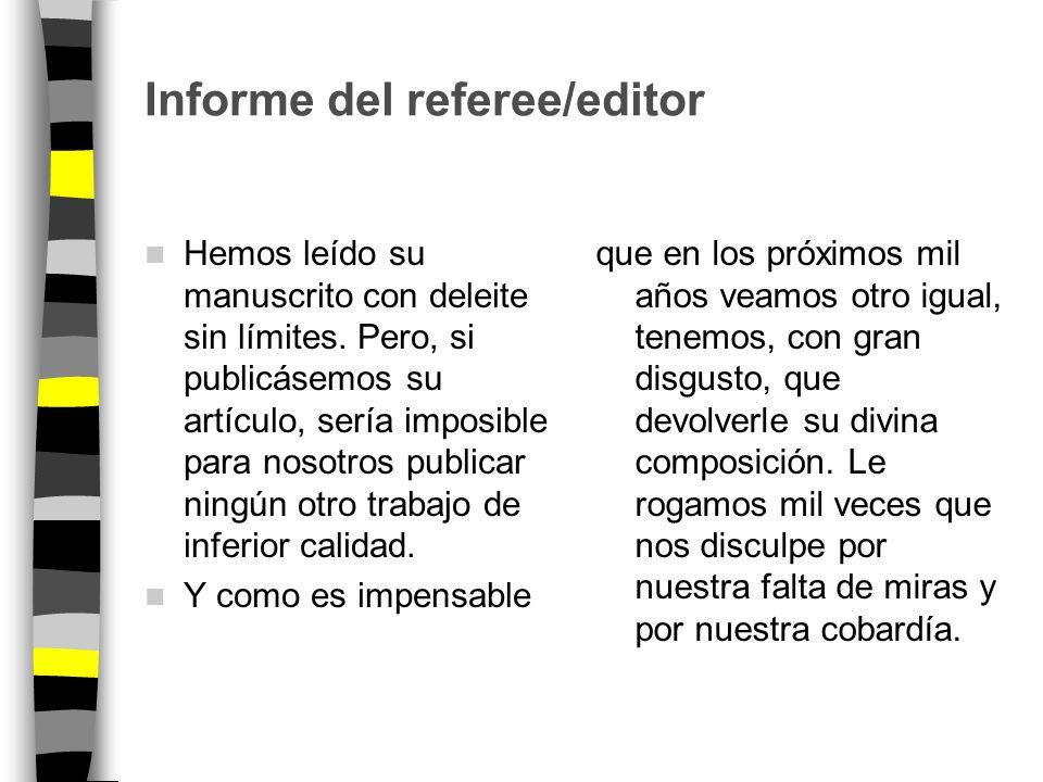 Peer Review Referee Puede pasar un año desde que se somete hasta que es aceptado o rechazado Informe del referee