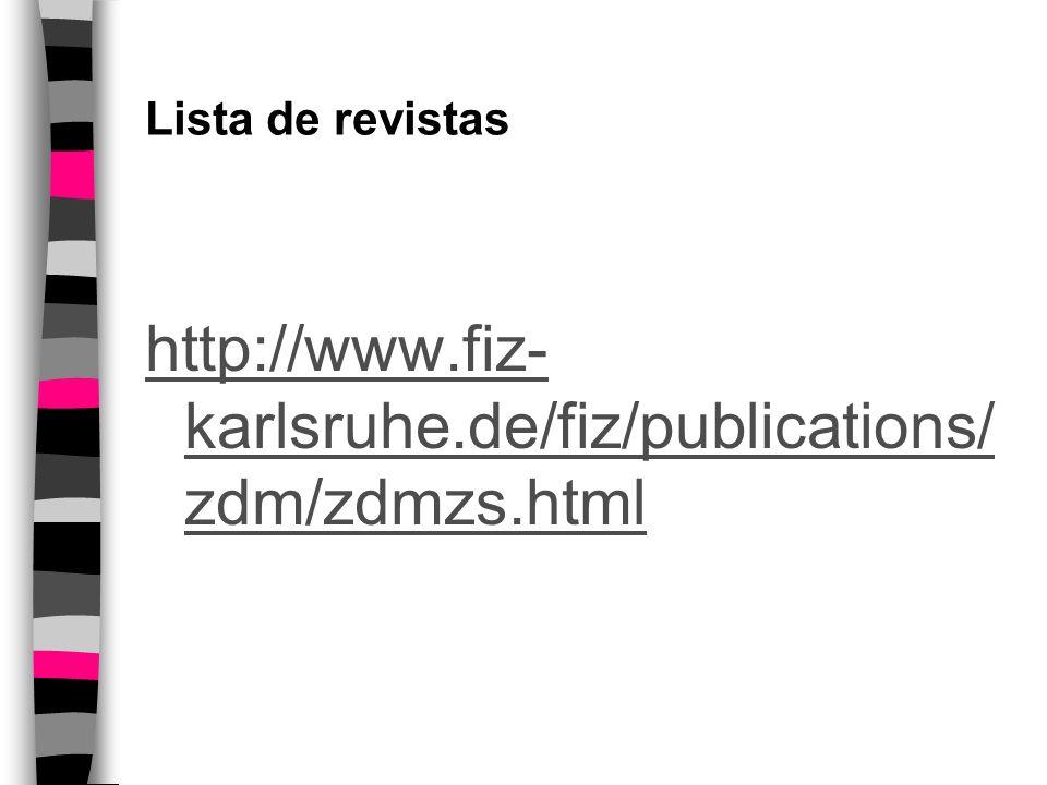 Lista de revistas http://www.fiz- karlsruhe.de/fiz/publications/ zdm/zdmzs.html