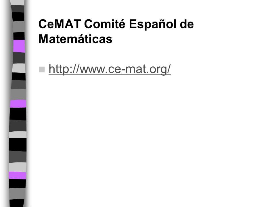 Organizaciones CEMAT: Comité Español de Matemáticas http://www.ce-mat.org EMS: Sociedad Matemática Europea EMS: IMU: Unión Matemática Internacional ICSU: International Council for Science