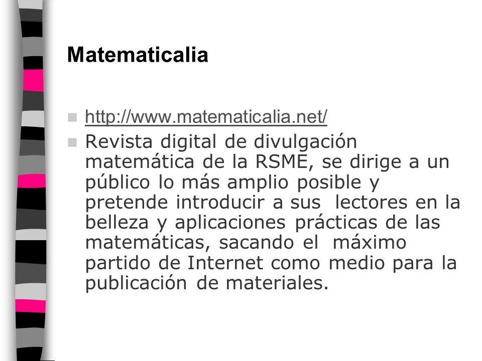 Divulgamat http://www.divulgamat.net/ Esta página web, DIVULGAMAT - Centro Virtual de Divulgación de las Matemáticas, está siendo desarrollada por la Comisión de Divulgación de la Real Sociedad Matemática Española (RSME).