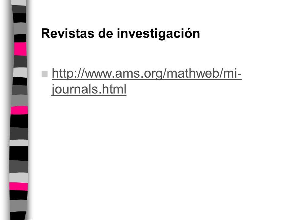 Revistas de investigación http://www.ams.org/mathweb/mi- journals.html http://www.ams.org/mathweb/mi- journals.html