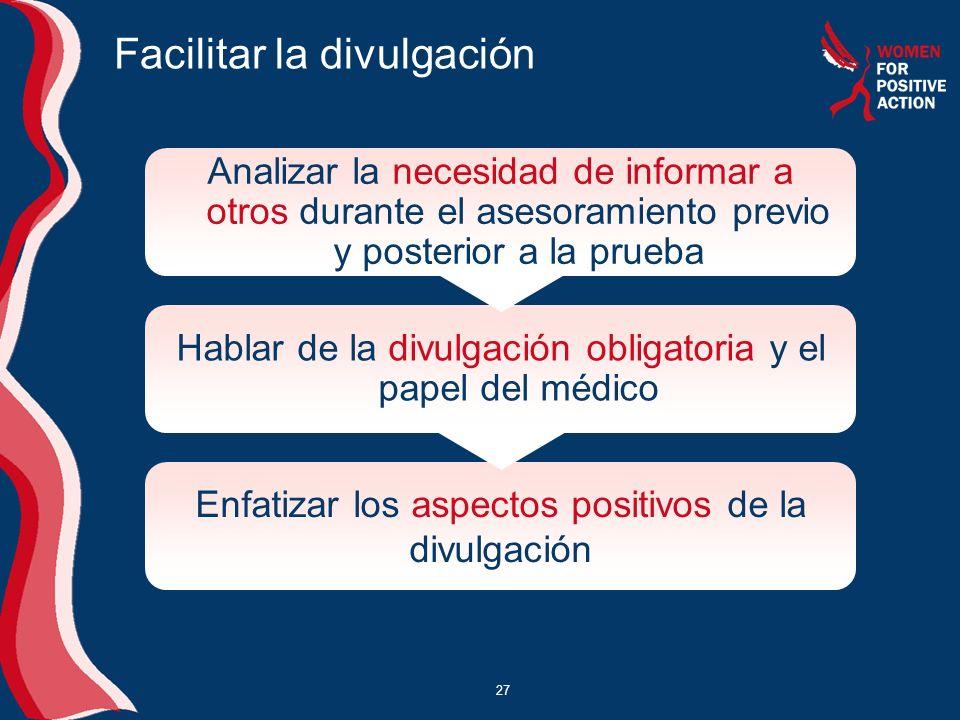 27 Facilitar la divulgación Analizar la necesidad de informar a otros durante el asesoramiento previo y posterior a la prueba Hablar de la divulgación