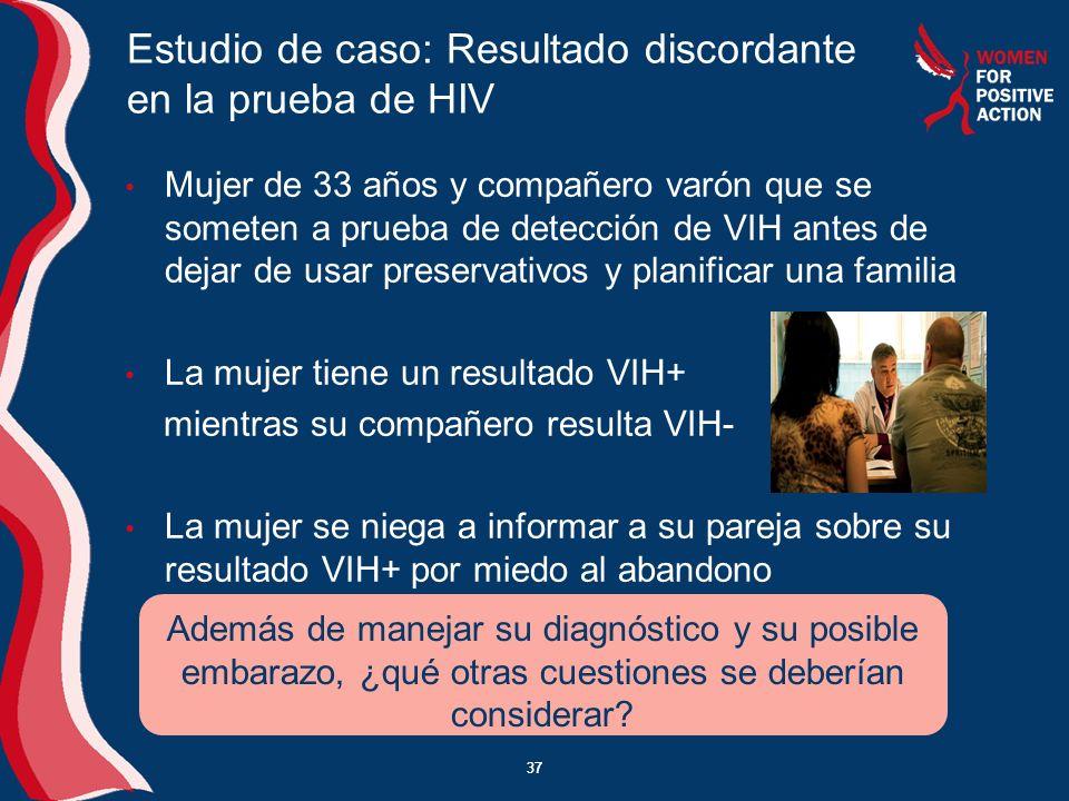 37 Estudio de caso: Resultado discordante en la prueba de HIV Mujer de 33 años y compañero varón que se someten a prueba de detección de VIH antes de