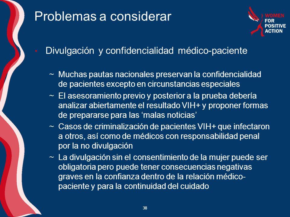 38 Problemas a considerar Divulgación y confidencialidad médico-paciente ~Muchas pautas nacionales preservan la confidencialidad de pacientes excepto