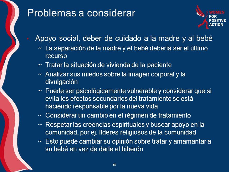 40 Problemas a considerar Apoyo social, deber de cuidado a la madre y al bebé ~La separación de la madre y el bebé debería ser el último recurso ~Trat