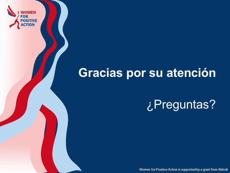 Women for Positive Action is supported by a grant from Abbott Gracias por su atención ¿Preguntas?