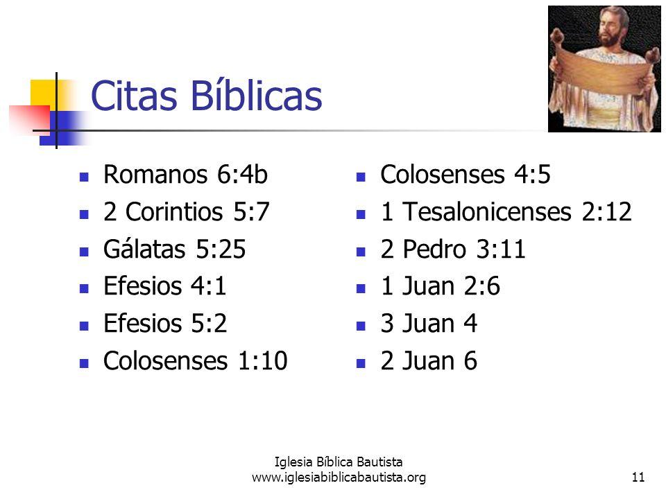 Citas Bíblicas Romanos 6:4b 2 Corintios 5:7 Gálatas 5:25 Efesios 4:1 Efesios 5:2 Colosenses 1:10 Colosenses 4:5 1 Tesalonicenses 2:12 2 Pedro 3:11 1 J