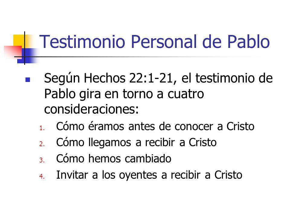 Testimonio Personal de Pablo Según Hechos 22:1-21, el testimonio de Pablo gira en torno a cuatro consideraciones: 1. Cómo éramos antes de conocer a Cr