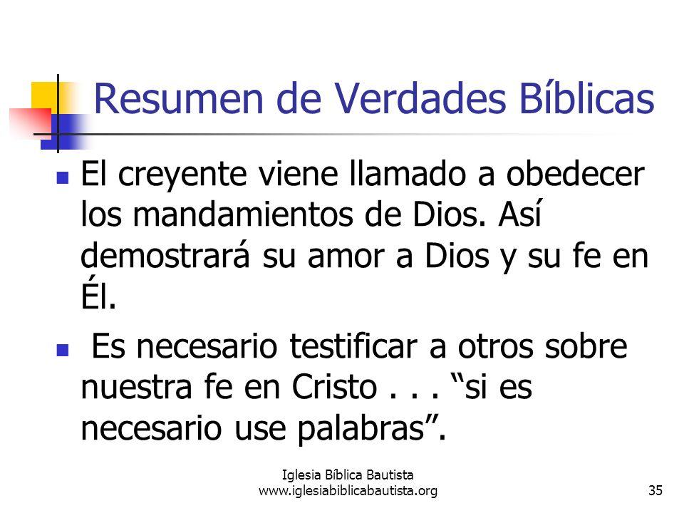 Resumen de Verdades Bíblicas 35 Iglesia Bíblica Bautista www.iglesiabiblicabautista.org El creyente viene llamado a obedecer los mandamientos de Dios.