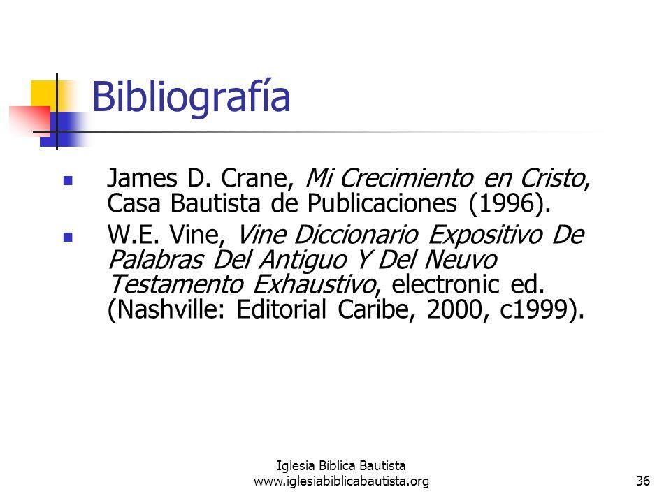 36 Iglesia Bíblica Bautista www.iglesiabiblicabautista.org Bibliografía James D. Crane, Mi Crecimiento en Cristo, Casa Bautista de Publicaciones (1996